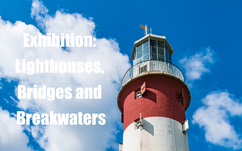 Exhibition: Lighthouses, Bridges and Breakwaters